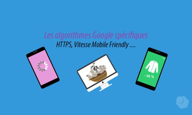 Les algorithmes Google HTTPS, Vitesse, Mobile Friendly et les autres
