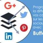 Outils de Community Management : Buffer, un outil pour partager, lorsque vous le souhaitez, sur tous vos comptes réseaux sociaux