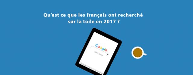 bilan des recherches sur internet année 2017 en France