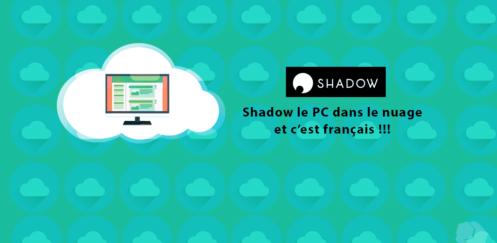 shadow le premier pc dans le nuage français