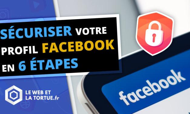 Sécuriser votre profil Facebook en 6 étapes